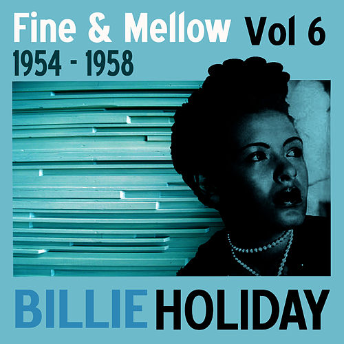 Fine And Mellow Vol. 6: 1954-1958 by Billie Holiday