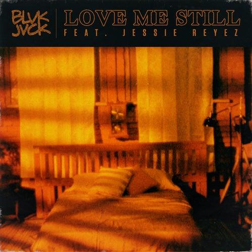 Love Me Still (feat. Jessie Reyez) by BLVK JVCK