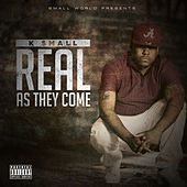 Real as They Come by K-Small
