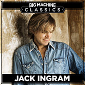 Big Machine Classics by Jack Ingram