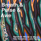 Breath & Pulse & Awe by John Paterno