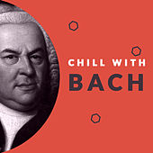 Chill with Bach (Enjoy the Coolest Melodies of Johann Sebastian Bach) by Various Artists