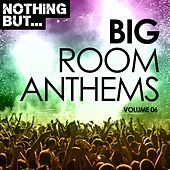 Nothing But... Big Room Anthems, Vol. 06 - EP by Various Artists