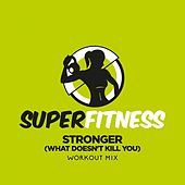 Stronger (What Doesn't Kill You) (Workout Mix) von Super Fitness
