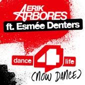 Dance4life (Now Dance) [feat. Esmée Denters] (Radio Edit) by Erik Arbores
