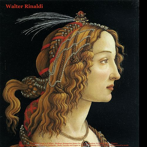 Pachelbel: Canon in D Major - Brahms: Hungarian Dance No. 1 - Mendelsshon: Wedding March - Wagner: Bridal Chorus - Chopin: Waltzes & Nocturne - Bach: Toccata and Fugue in D Minor - Debussy: Claire De Lune (Remastered in 2018) by Walter Rinaldi