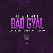 Bad Gyal by DJ A.S. One