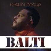 Khalini Nrou9 de Balti