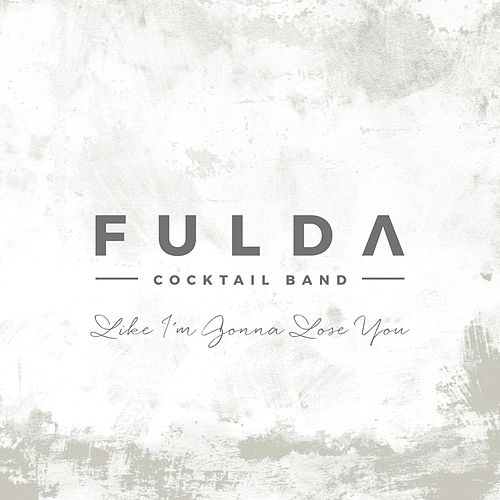 Like I'm Gonna Lose You - Single by Fulda Cocktail Band