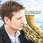 If Ever I Would Leave You by Thomas Ibanez Quartet
