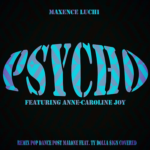 Psycho (Remix Pop Dance Post Malone Feat. Ty Dolla $ign Covered) van Maxence Luchi
