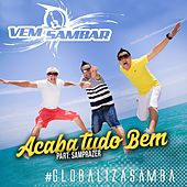 Acaba Tudo Bem (Ao Vivo) von Grupo Vem Sambar