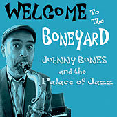 Welcome to the Boneyard de Johnny Bones and the Palace of Jazz
