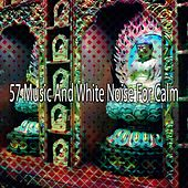57 Music And White Noise For Calm von Massage Therapy Music