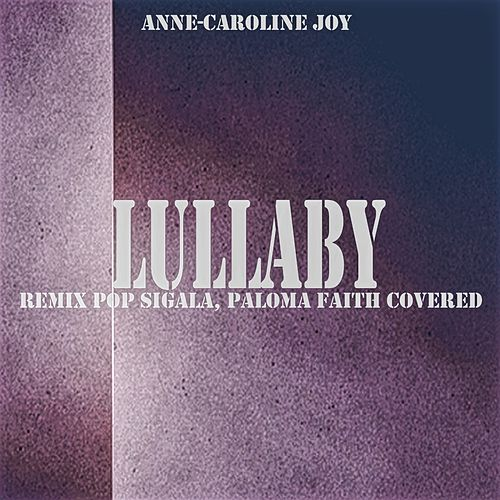 Lullaby (Remix Pop Sigala, Paloma Faith Covered) van Anne-Caroline Joy