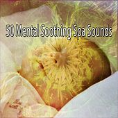 50 Mental Soothing Spa Sounds von Best Relaxing SPA Music