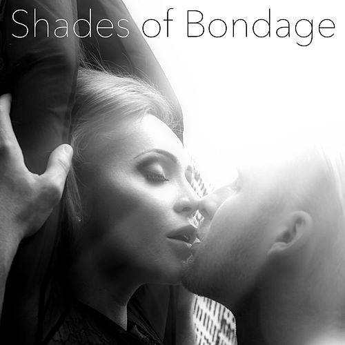Shades of Bondage – Fifty Minutes of Lounge for Hard Sex by Kamasutra
