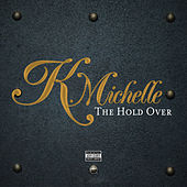 The Hold Over by K. Michelle