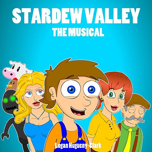 Stardew Valley the Musical by Logan Hugueny-Clark