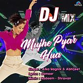 Mujhe Pyar Hua (DJ Mix) by Alka Yagnik
