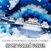 No Me Tocará Volver (feat. Jesús Chairez) by Colmillo Norteno