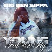 Young Fat & Fly by BigBen Sippa
