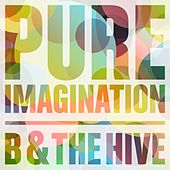 Pure Imagination by B and the Hive