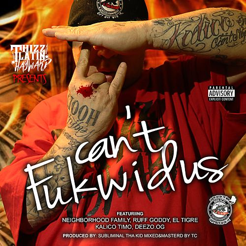 Can't Fuk Wid Us (feat. Neighborhood Family, Ruff Goddy, El Tigre, Kalico Timo, Deezo & Og) by Thizz Latin Hayward