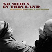 No Mercy In This Land by Ben Harper & Charlie Musselwhite