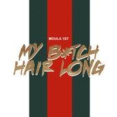 MBHL (My Bitch Hair Long) by Moula 1st