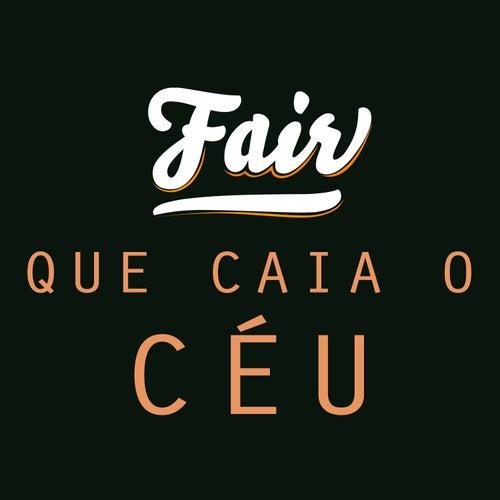 Que Caia o Céu by Fair