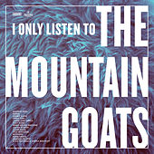 I Only Listen to the Mountain Goats: All Hail West Texas by Various Artists