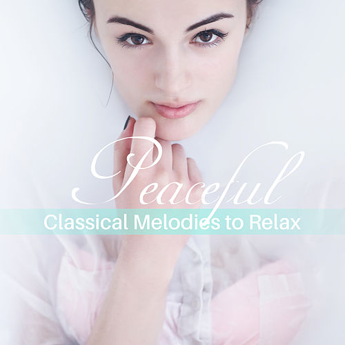Peaceful Classical Melodies to Relax by Relaxing Piano Music Guys