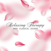 Relaxing Therapy with Classical Sounds von Best Relaxing Music Consort