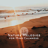 15 Nature Melodies for Mind Calmness by Nature Sound Series