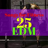 25 EDM Songs for Fitness – Workout Songs 120 to 130 bpm Electronic Dance Music for Workout, Personal Training, Boot Camp Motivational Music by Various Artists