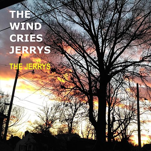 The Wind Cries Jerrys by The Jerrys