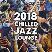 2018 Chilled Jazz Lounge by Relaxing Instrumental Jazz Ensemble