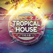 Tropical House 2018 by Various Artists