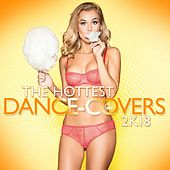 The Hottest Dance Covers 2k18 by Various Artists