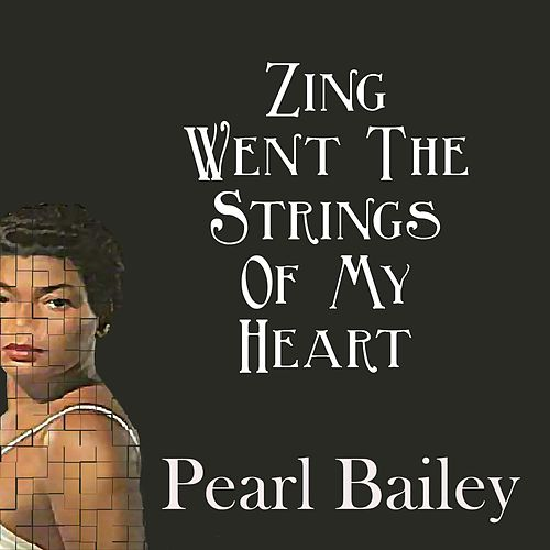 Zing Went The Strings Of My Heart by Pearl Bailey