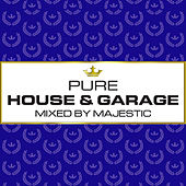 Pure House & Garage - Mixed by Majestic by Various Artists