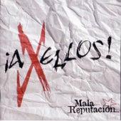 A X Ellos! by Mala Reputación