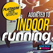 Addicted to Indoor Running Platinum Hits Session by Various Artists