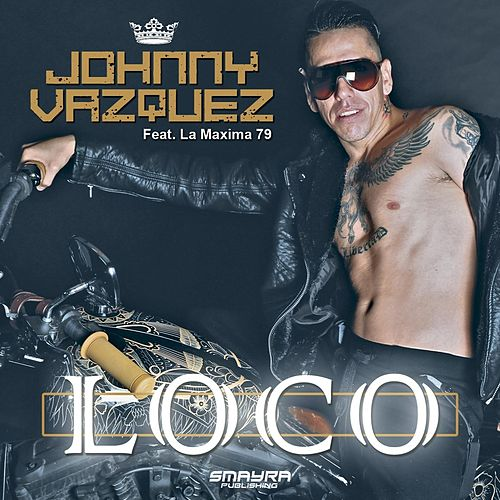 Loco (feat. La Maxima 79) by Johnny Vazquez