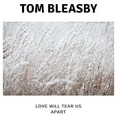 Love Will Tear Us Apart by Tom Bleasby