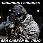 Era Cabron El Viejo by Corridos Perrones