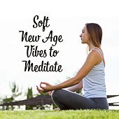 Soft New Age Vibes to Meditate by Calming Sounds