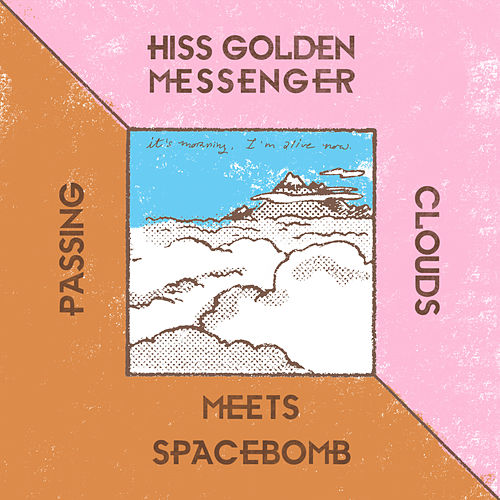 Hiss Golden Messenger Meets Spacebomb by Hiss Golden Messenger