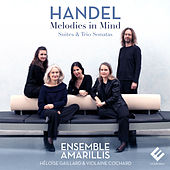 Handel: Melodies in Mind (Suites & Trio Sonatas) by Ensemble Amarillis